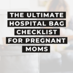 Ultimate Hospital Bag Checklist for Pregnant Moms to Be