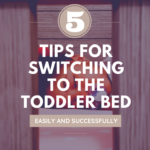 5 Tips for Switching to the Toddler Bed Easily and Successfully